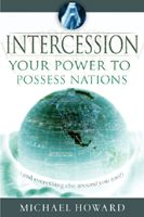 Intercession: Your Power To Possess Nations (book) by Michael Howard