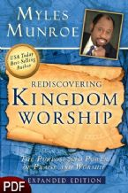 Rediscovering Kingdom Worship: The Purpose and Power of Praise and Worship [Expanded Edition] (E-Book-PDF Download) by Myles Munroe