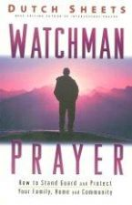 Watchman Prayer: How to Stand Guard and Protect Your Family, Home and Community (book) by Dutch Sheets