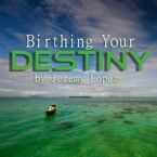 Birthing Your Destiny (2 MP3 Teaching Downloads) by Jeremy Lopez
