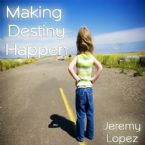 Making Destiny Happen (MP3 Teaching Download) by Jeremy Lopez