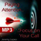 Paying Attention! Focus on your Call (MP3 Teaching Download) by Jeremy Lopez