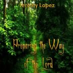Preparing the Way of the Lord- Preaching the Message of Jesus, Love (MP3 teaching download) by Jeremy Lopez