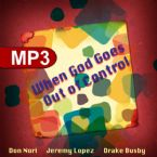 When God Goes Out of Control (MP3 Teaching Download- Radio Interview) by Don Nori, Jeremy Lopez and Drake Busby
