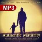 Authentic Maturity: What Does Sonship Look Like? (3 MP3 Teaching Downloads) By Paul Keith Davis, Mike Brumbach, Randy Scott