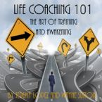 Life Coaching 101: The Art of Training and Awakening (6 MP3 Teaching Downloads) by Jeremy Lopez and Wayne Sutton