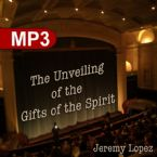 The Unveiling of the Gifts of the Spirit (MP3 Teaching Download) by Jeremy Lopez