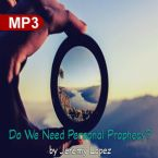 Do We Need Personal Prophecy? (MP3 Teaching Download) by Jeremy Lopez