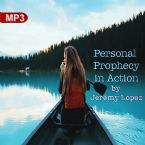Personal Prophecy in Action (MP3 Teaching Download) by Jeremy Lopez