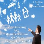 Visualizing the Manifestation of Your Prophetic Word (2 CD Set) by Jeremy Lopez