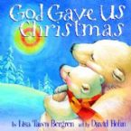 God Gave Us Christmas(Book) by Lisa Tawn Bergren