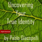 Uncovering Your True Identity (1 Ebook/1 EWorkbook/7 Videos-(MP4) Course) by Pablo Giacopelli