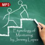 Etymology of Mentoring (MP3 Teaching Download) by Jeremy Lopez