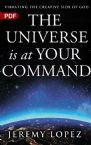 The Universe is at Your Command: Vibrating the Creative Side of God (Ebook PDF Download) by Jeremy Lopez