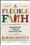A Flexible Faith: Rethinking What It Means to Follow Jesus Today (Book) by Bonnie Kristian