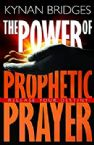 The Power of Prophetic Prayer: Release Your Destiny (Book) by Kynan Bridges