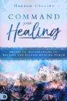 Command Your Healing: Prophetic Declarations to Receive and Release Healing Power (Book) by Hakeem Collins