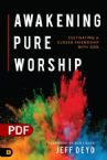 Awakening Pure Worship: Cultivating a Closer Friendship with God (PDF Download) by Jeff Deyo