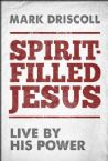 Spirit-Filled Jesus: Live By His Power (Book) by Mark Driscoll