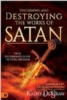 Discerning and Destroying the Works of Satan: Your Deliverance Guide to Total Freedom (Book) by Kathy DeGraw