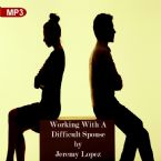 Working With A Difficult Spouse (2 MP3 Teaching Downloads) by Jeremy Lopez