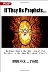 If They Be Prophets: Rediscovering the Ministry of the Prophet in the New Testament Church (PDF Download) by Roderick L. Evans