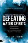 The Spiritual Warrior's Guide to Defeating Water Spirits: Overcoming Demons That Twist, Suffocate, and Attack (Book) by Jennifer LeClaire