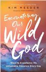 Encountering Our Wild God: Ways to Experience His Untamable Presence Every Day (Book) by Kim Meeder