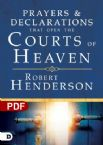 Prayers & Declarations That Open the Courts of Heaven (PDF Download) by Robert Henderson