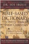 Bible-Based Dictionary of Prophetic Symbols: Bridging the Gap Between Revelation and Application (Book) by: Joe Ibojie