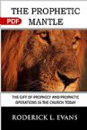 The Prophetic Mantle: The Gift of Prophecy and Prophetic Operations in the Church Today (PDF Download) by Roderick L. Evans