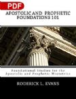 Apostolic and Prophetic Foundations 101: Foundational Studies for the Apostolic and Prophetic Ministries (PDF Download) by Roderick L. Evans