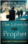 The Lifestyle of a Prophet: A 21-Day Journey to Embracing Your Calling (Book) by James W. Goll