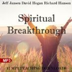 Spiritual Breakthrough  (12 MP3 Downloads) by Jeff Jansen, David Hogan and Richard Hanson