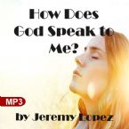 How Does God Speak to Me? (MP3 Teaching Download) by Jeremy Lopez