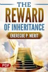 The Reward of Inheritance (PDF Download) by Ekeregbe P. Merit