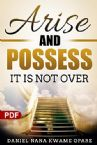 Arise and Possess: It Is Not Over (PDF Download) by Daniel Nana Kwame Opare