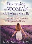 Becoming the Woman God Wants Me to Be: A 90-Day Guide to Living the Proverbs 31 Life (Book) by Donna Partow