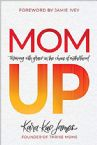 Mom Up: Thriving with Grace in the Chaos of Motherhood (Book) by Kara-Kae James