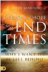 Vision of Hope for the End Times: Why I Want to Be Left Behind (Book) by R. Loren Sandford