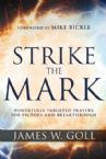 Strike the Mark: Powerfully Targeted Prayers for Victory and Breakthrough (Book) by James W. Goll