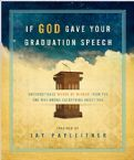 If God Gave Your Graduation Speech Unforgettable Words Of Wisdom From The One Who Knows Everything About You (Book) by Jay Payleitner