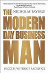 The Modern Day Business Man: Success without Sacrifice (Book) by Nicholas Bayeryle