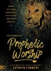 The Dynamics of Prophetic Worship: Sounds that Change Atmospheres, Release Glory, and Usher in Miracles (Book) by Kathryn Summers