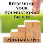 Refreshing Your Foundational Beliefs (CD) by Jeremy Lopez