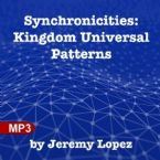 Synchronicties: Kingdom Universal Patterns (MP3) by Jeremy Lopez