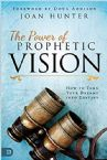 The Power of Prophetic Vision: How to Turn Your Dreams into Destiny (Book) by Joan Hunter
