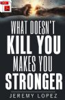 What Doesn't Kill You Makes You Stronger (E-Book PDF Download) by Jeremy Lopez