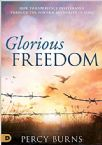 Glorious Freedom:  How to Experience Deliverance through the Power & Authority of Jesus (Paperback) by Percy Burns