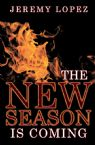 The New Season Is Coming (Paperback) by Jeremy Lopez